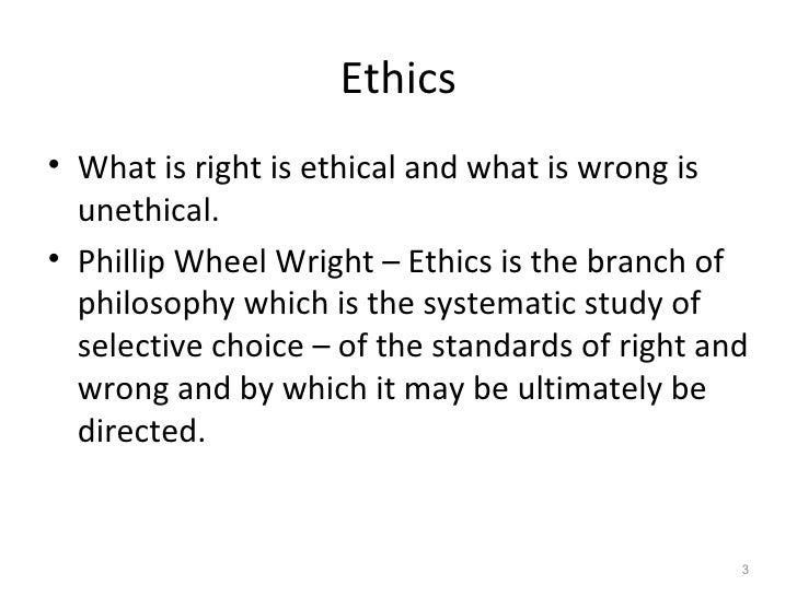 ethics 3 Ethics is also the study of questions about what is morally right or wrong when ethics has this meaning, it is an uncount noun you use a singular form of a verb with it.