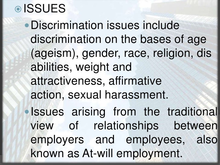 ISSUES<br />Discrimination issues include discrimination on the bases of age (ageism), gender, race, religion, disabilitie...