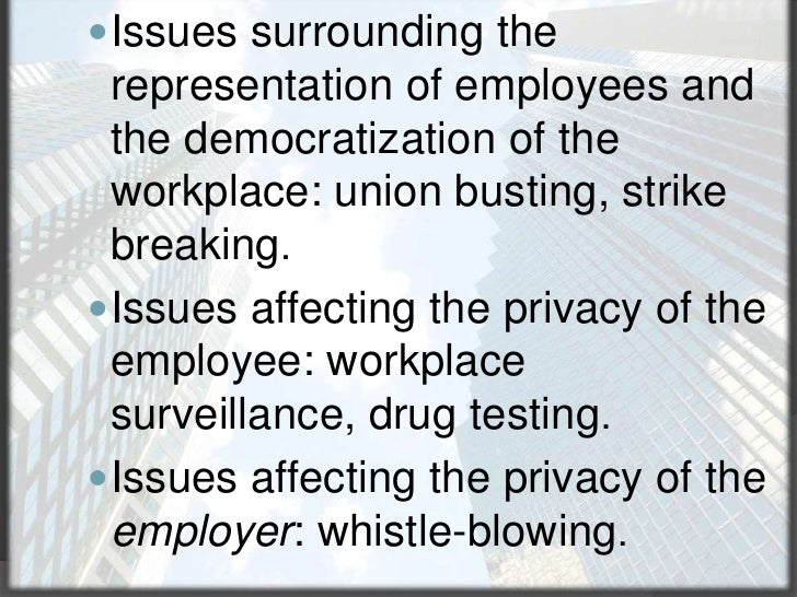 Issues surrounding the representation of employees and the democratization of the workplace: union busting, strike breakin...