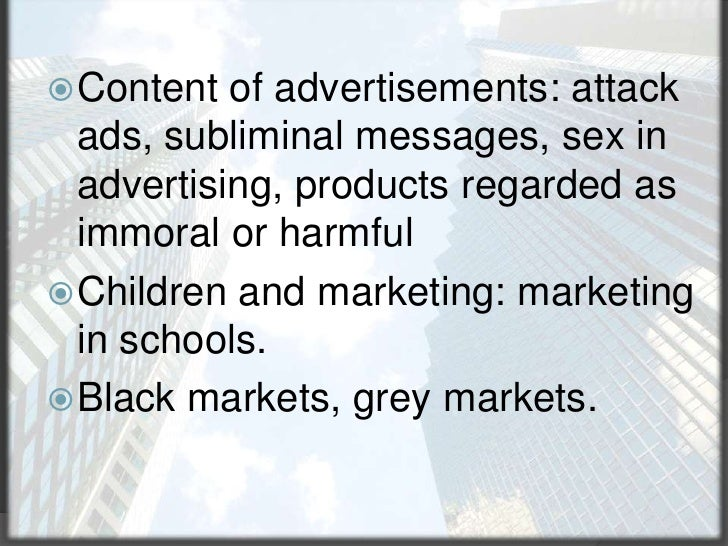 Content of advertisements: attack ads, subliminal messages, sex in advertising, products regarded as immoral or harmful<br...