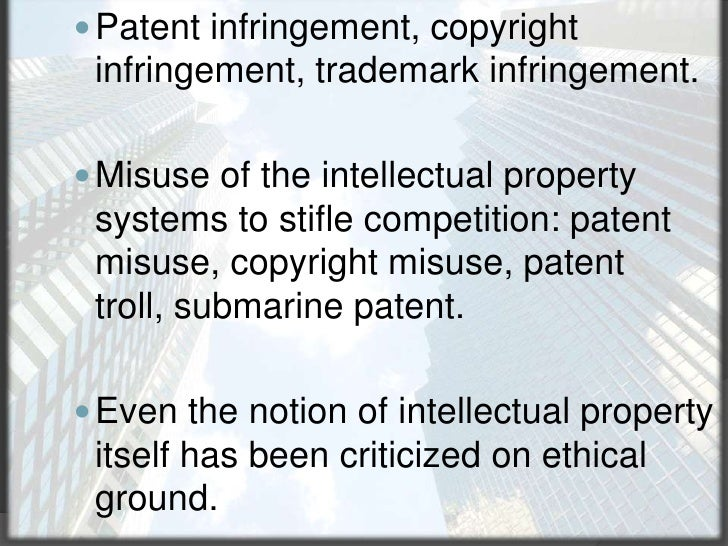 Patent infringement, copyright infringement, trademark infringement.<br />Misuse of the intellectual property systems to s...