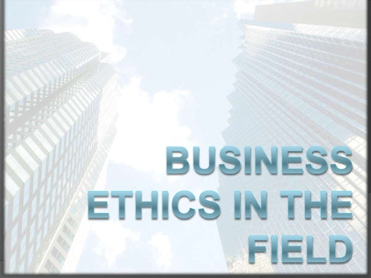 Business Ethics in the Field<br />