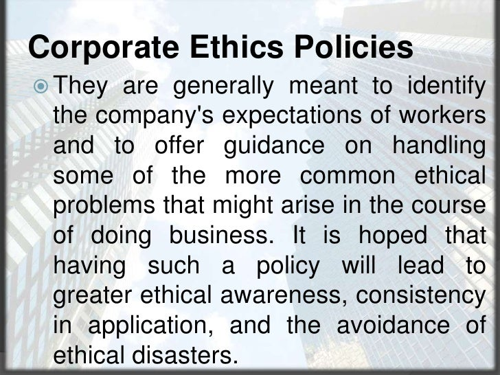 Corporate Ethics Policies<br />They are generally meant to identify the company&apos;s expectations of workers and to offe...