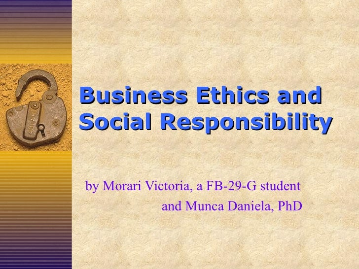 Business   Ethics and Social Responsibility by Morari Victoria, a FB-29-G student and Munca Daniela, PhD