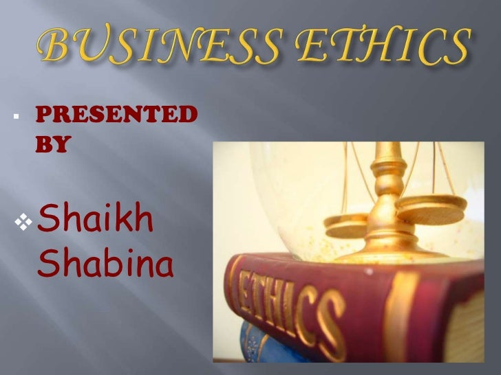 BUSINESS ETHICS<br /><ul><li>PRESENTED BY