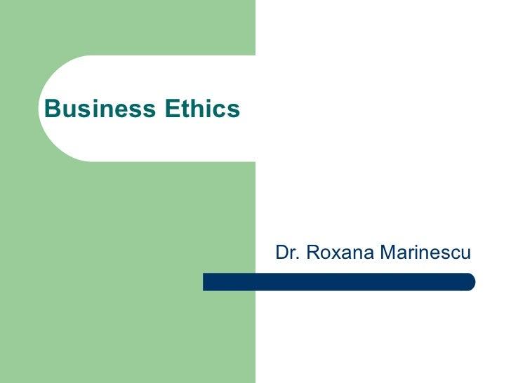 Business Ethics Dr. Roxana Marinescu