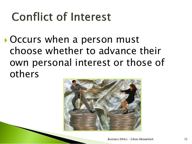  Occurswhen a person must choose whether to advance their own personal interest or those of others                     Bu...
