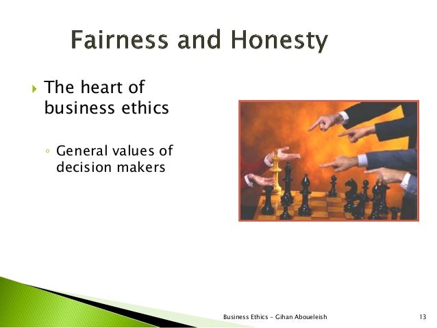    The heart of    business ethics    ◦ General values of      decision makers                          Business Ethics -...