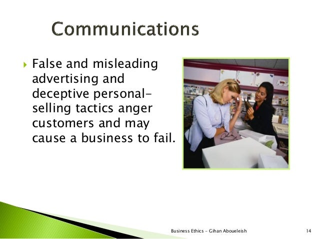    False and misleading    advertising and    deceptive personal-    selling tactics anger    customers and may    cause ...