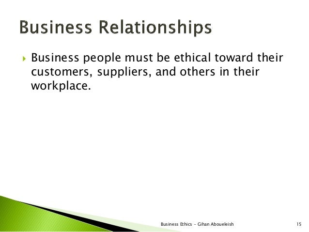    Business people must be ethical toward their    customers, suppliers, and others in their    workplace.               ...