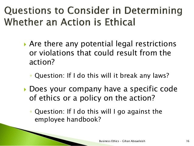    Are there any potential legal restrictions    or violations that could result from the    action?    ◦ Question: If I ...