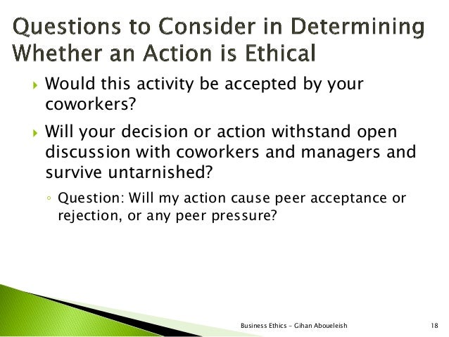    Would this activity be accepted by your    coworkers?   Will your decision or action withstand open    discussion wit...