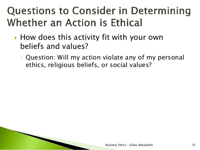    How does this activity fit with your own    beliefs and values?    ◦ Question: Will my action violate any of my person...