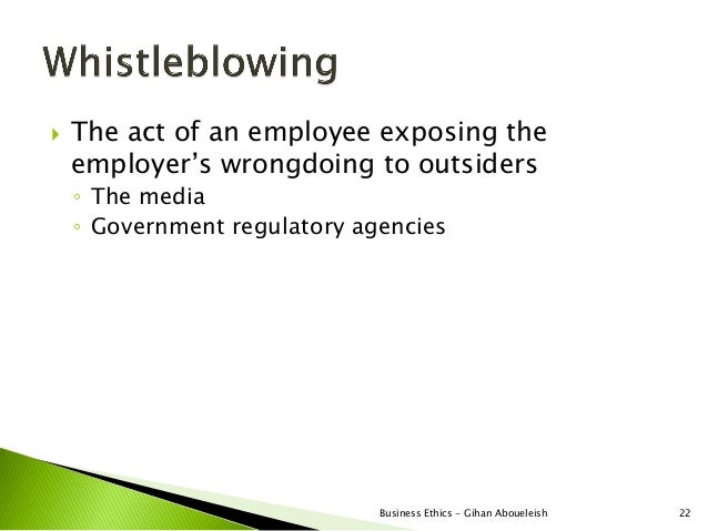    The act of an employee exposing the    employer's wrongdoing to outsiders    ◦ The media    ◦ Government regulatory ag...