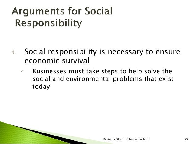 4.       Social responsibility is necessary to ensure         economic survival     ◦     Businesses must take steps to he...