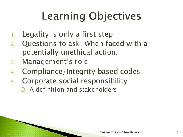 1.   Legality is only a first step2.   Questions to ask: When faced with a     potentially unethical action.3.   Managemen...