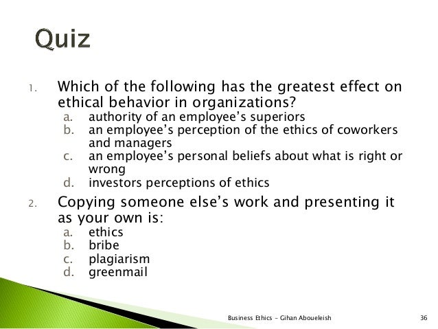 1.   Which of the following has the greatest effect on     ethical behavior in organizations?     a.   authority of an emp...