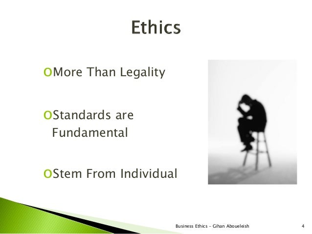 oMore Than LegalityoStandards are FundamentaloStem From Individual                      Business Ethics - Gihan Aboueleish...