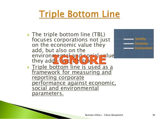    The triple bottom line (TBL)    focuses corporations not just    on the economic value they    add, but also on the   ...