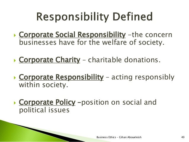    Corporate Social Responsibility -the concern    businesses have for the welfare of society.   Corporate Charity – cha...