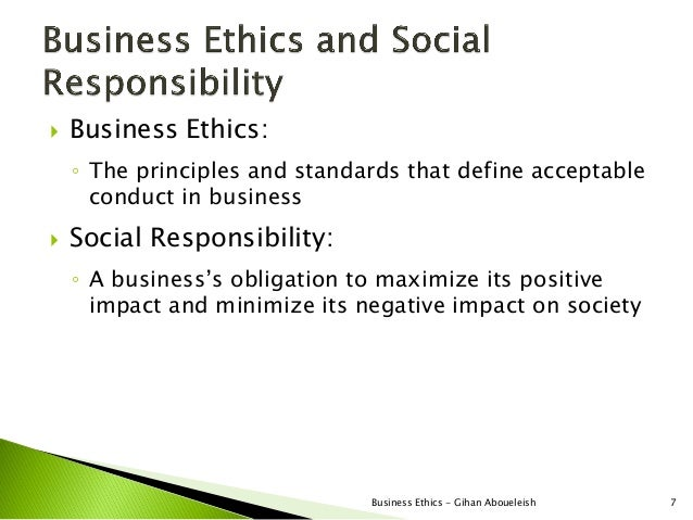    Business Ethics:    ◦ The principles and standards that define acceptable      conduct in business   Social Responsib...