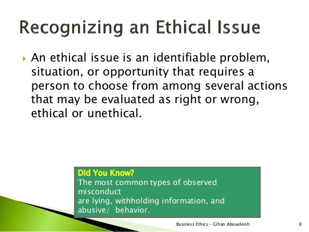    An ethical issue is an identifiable problem,    situation, or opportunity that requires a    person to choose from amo...