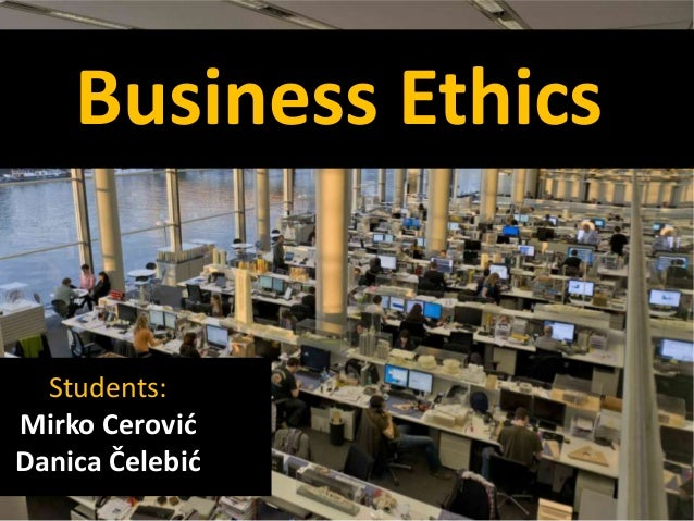 Business EthicsStudents:Mirko CerovićDanica Čelebić