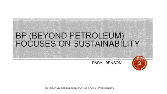 beyond petroleum focuses on sustainability essay Last march, lord john browne, the group chief executive of the british oil giant bp, gave a speech at stanford university had you stumbled into the.