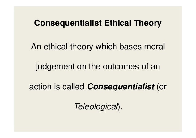 Business ethics ethical theory 97 21 consequentialist ethical theory fandeluxe Gallery