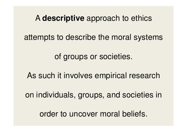 Business ethics ethical theory ethical theories descriptive normative describe ethical phenomena provide general rules and principles of behaviour 6 a descriptive approach fandeluxe Gallery