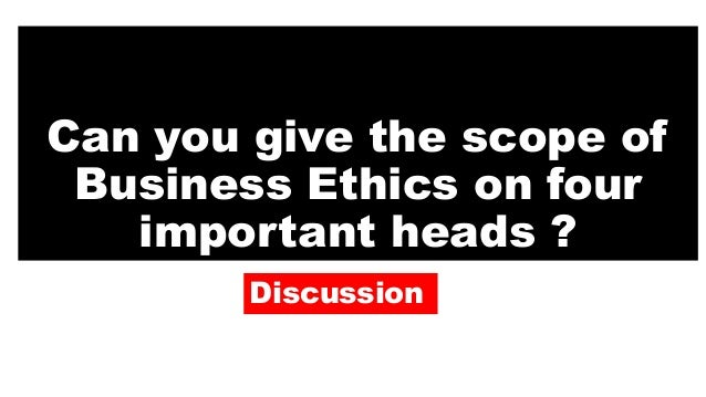 Describe The Scope Of Business Ethics