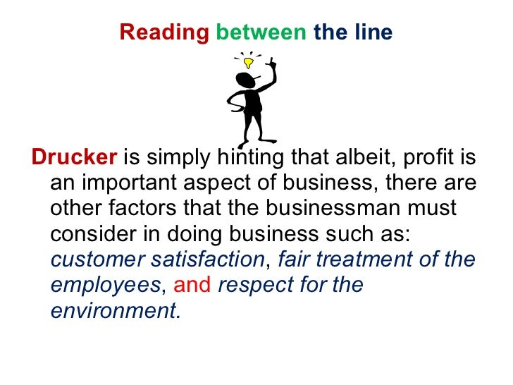 Reading   between   the line <ul><li>Drucker  is simply hinting that albeit, profit is an important aspect of business, th...