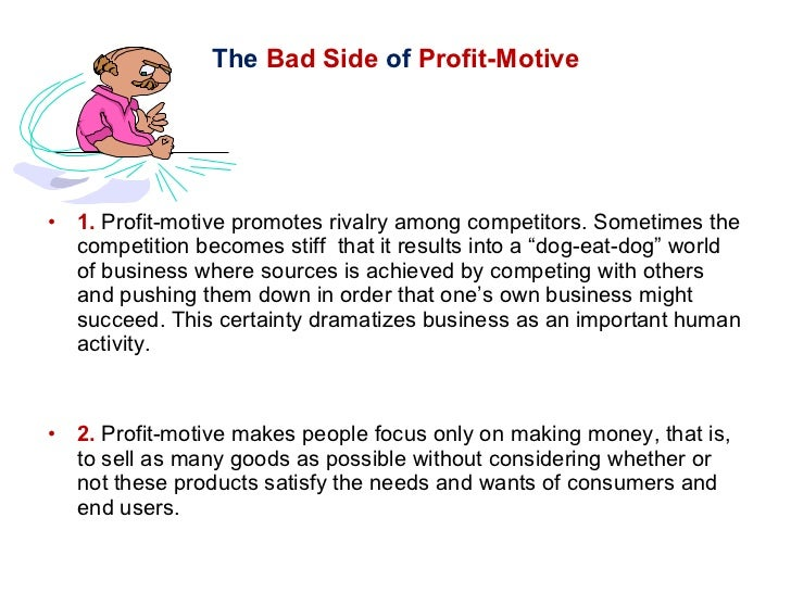 The  Bad Side  of  Profit-Motive <ul><li>1.  Profit-motive promotes rivalry among competitors. Sometimes the competition b...