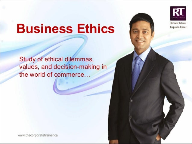 Business Ethics Study of ethical dilemmas, values, and decision-making in the world of commerce…