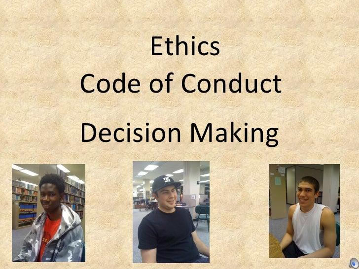 <ul><li>Code of Conduct </li></ul>Ethics Decision Making