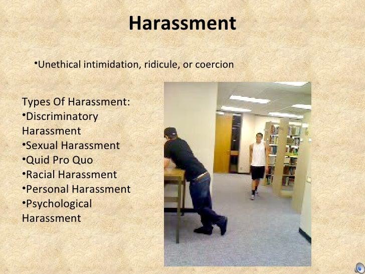 Harassment <ul><li>Unethical intimidation, ridicule, or coercion  </li></ul><ul><li>Types Of Harassment: </li></ul><ul><li...