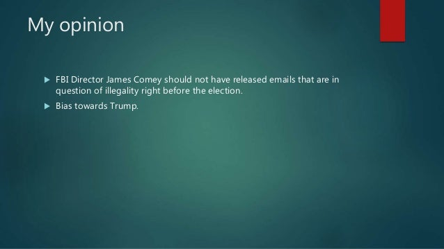 My opinion  FBI Director James Comey should not have released emails that are in question of illegality right before the ...