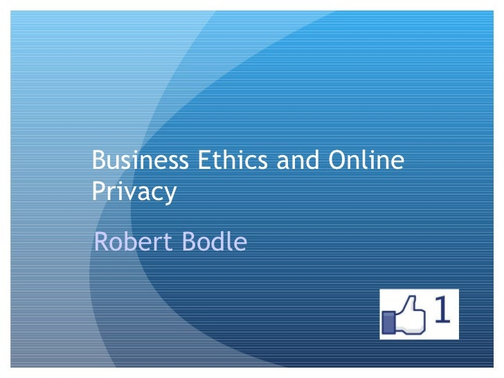 Business Ethics and Online Privacy  Robert Bodle