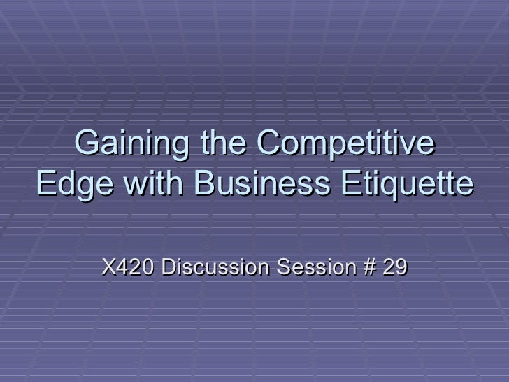 Gaining the Competitive Edge with Business Etiquette X420 Discussion Session # 29