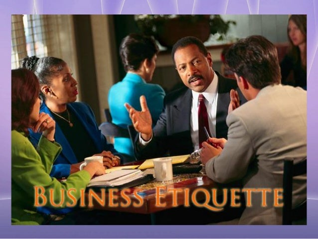 Importance of Business Etiquette Etiquette is a very important factor in determining the  success or failure of a busines...