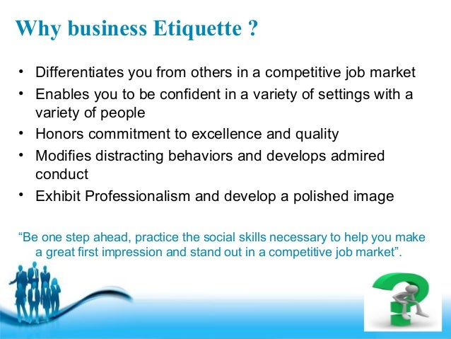 business etiquettes Business etiquette, communication or leadership workshops maximize your success in the workplace topics are customized to address your team's specific needs.