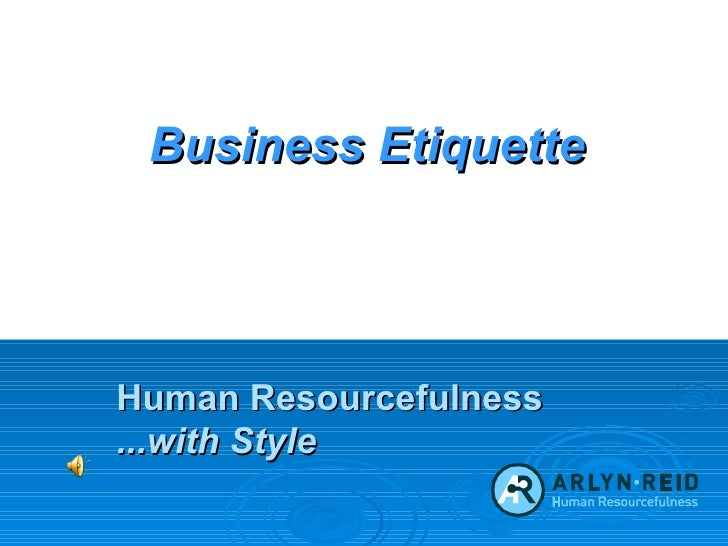 Business Etiquette Human Resourcefulness ...with Style