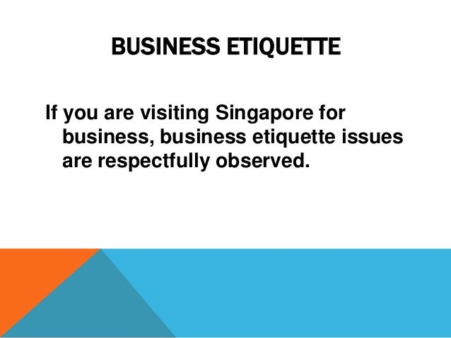 singapore business etiquette Business etiquette in singapore singapore is an island city-state located in southeast asia due to a highly developed economy and business friendly policies.