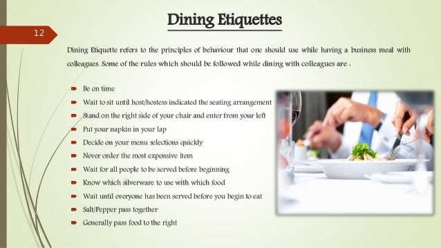 Dining Etiquettes  Be on time  Wait to sit until host/hostess indicated the seating arrangement  Stand on the right sid...