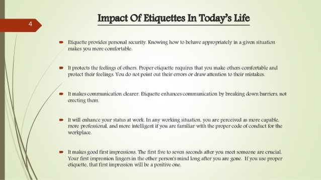  Etiquette provides personal security. Knowing how to behave appropriately in a given situation makes you more comfortabl...
