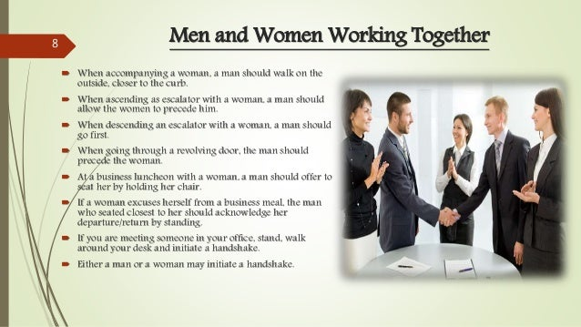 Men and Women Working Together  When accompanying a woman, a man should walk on the outside, closer to the curb.  When a...