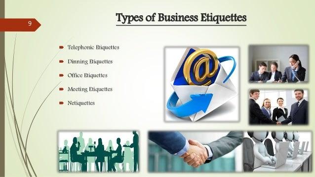 Types of Business Etiquettes  Telephonic Etiquettes  Dinning Etiquettes  Office Etiquettes  Meeting Etiquettes  Netiq...