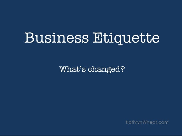 Business Etiquette   What's changed? KathrynWheat.com