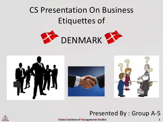 CS Presentation On Business       Etiquettes of         DENMARK                               Presented By : Group A-5    ...