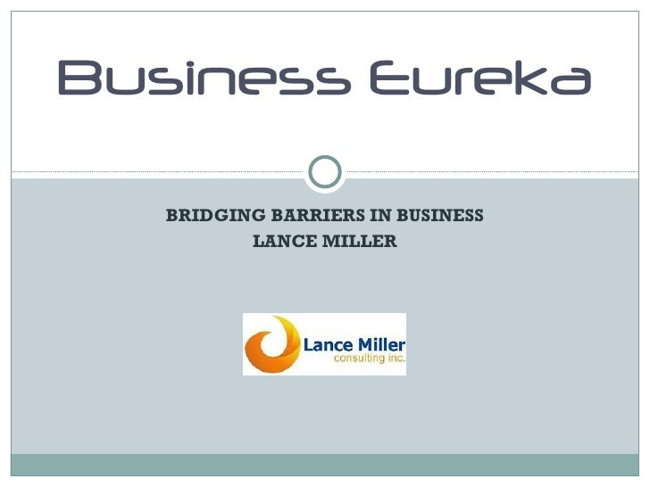 BRIDGING BARRIERS IN BUSINESS LANCE MILLER Business Eureka